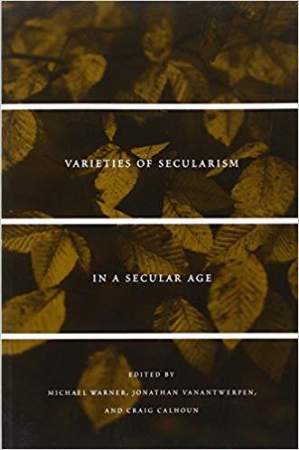 Craig Calhoun edited Varieties of Secularism in 'A Secular Age', 2010.